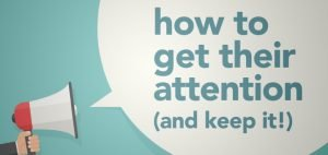 How To Grab Their Attention From The Start and Keep them Interested the Whole Time