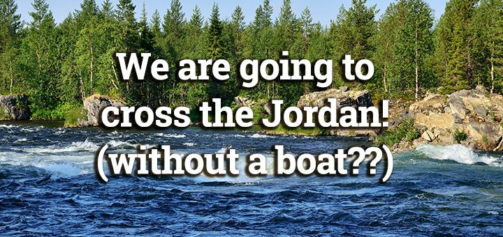 Image result for We are going to cross over Jordan
