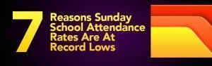 7 Reasons Sunday School Attendance Rates are at Record Lows