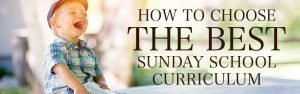 How to choose the best Sunday School Curriculum