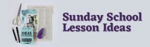 5 Sunday School Lesson Ideas That Are So Simple, You'll Feel Like You Can Try Every One of Them!
