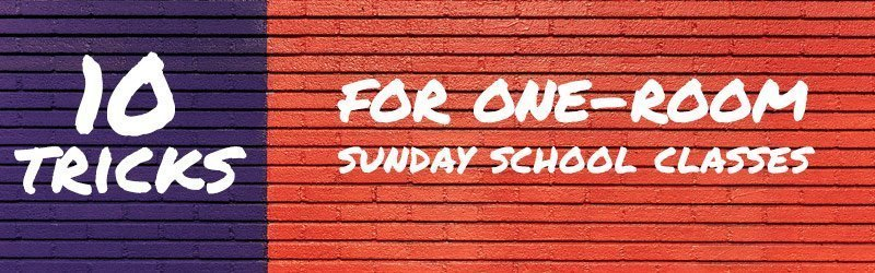 10 Tricks for Teaching One-Room Sunday School Classes That Your Kids Will Love