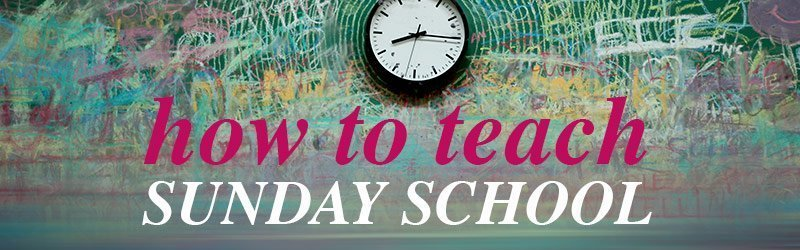 How to teach Sunday School and Love Every Minute of It