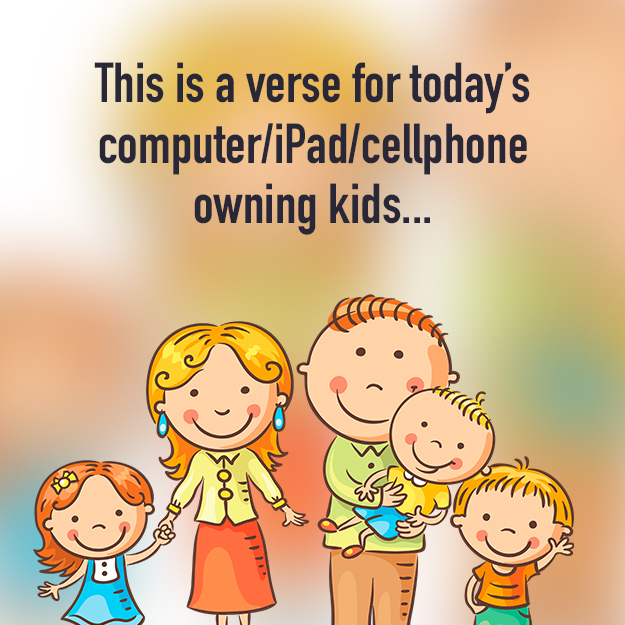 This is a verse for today's computer/iPad/cellphone owning kids