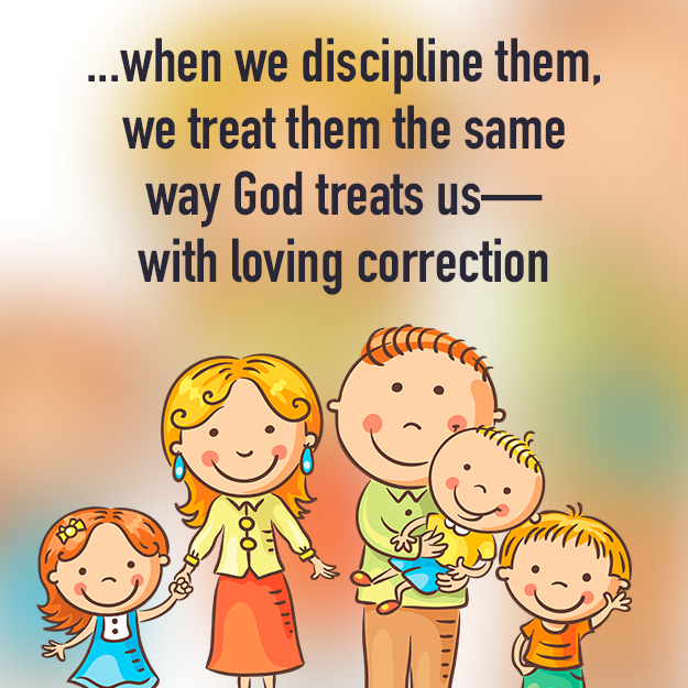 when we discipline them, we treat them the same way God treats us—with loving correction